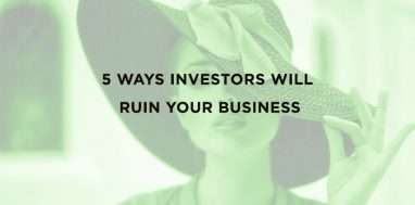5 ways investors will ruin your business